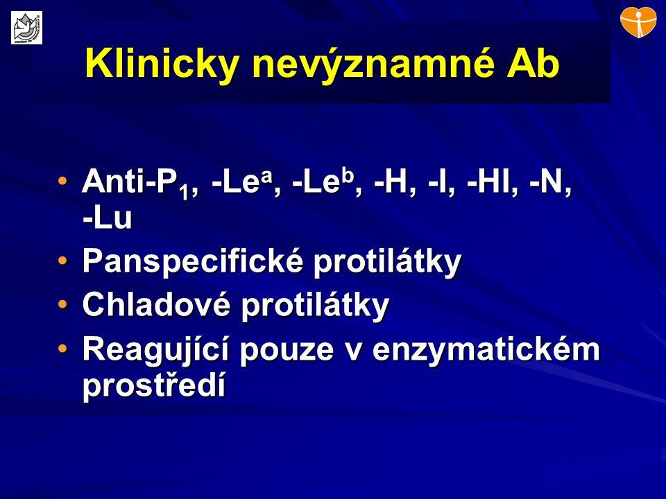 Klinicky nevýznamné Ab Anti-P 1, -Le a, -Le b, -H, -I, -HI, -N, -LuAnti-P 1, -Le a, -Le b, -H, -I, -HI, -N, -Lu Panspecifické protilátkyPanspecifické