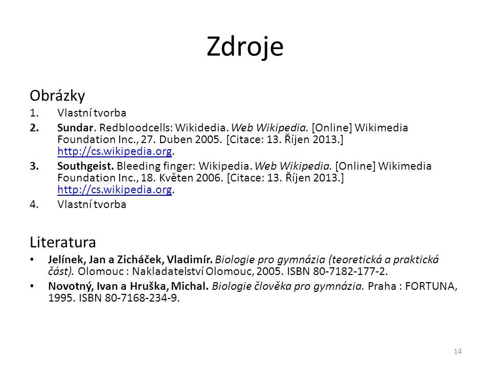 Zdroje Obrázky 1.Vlastní tvorba 2.Sundar. Redbloodcells: Wikidedia. Web Wikipedia. [Online] Wikimedia Foundation Inc., 27. Duben 2005. [Citace: 13. Ří