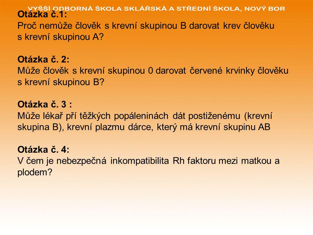 Otázka č.1: Proč nemůže člověk s krevní skupinou B darovat krev člověku s krevní skupinou A.