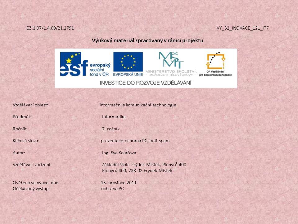 CZ.1.07/1.4.00/21.2791 VY_32_INOVACE_121_IT7 Výukový materiál zpracovaný v rámci projektu Vzdělávací oblast: Informační a komunikační technologie Předmět:Informatika Ročník:7.