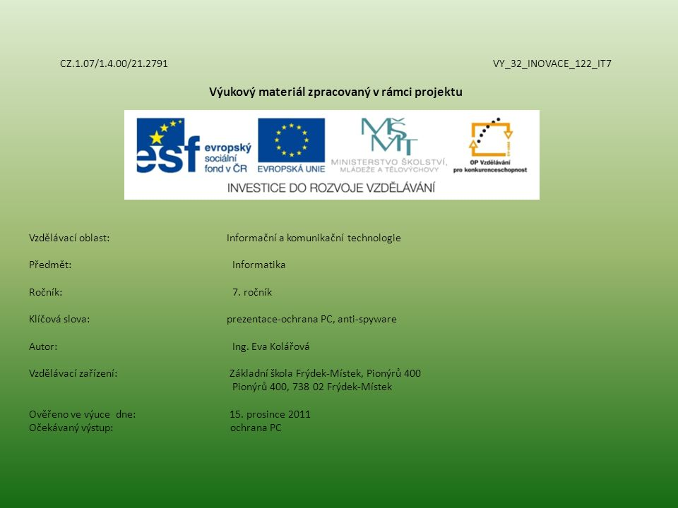 CZ.1.07/1.4.00/21.2791 VY_32_INOVACE_122_IT7 Výukový materiál zpracovaný v rámci projektu Vzdělávací oblast: Informační a komunikační technologie Předmět:Informatika Ročník:7.