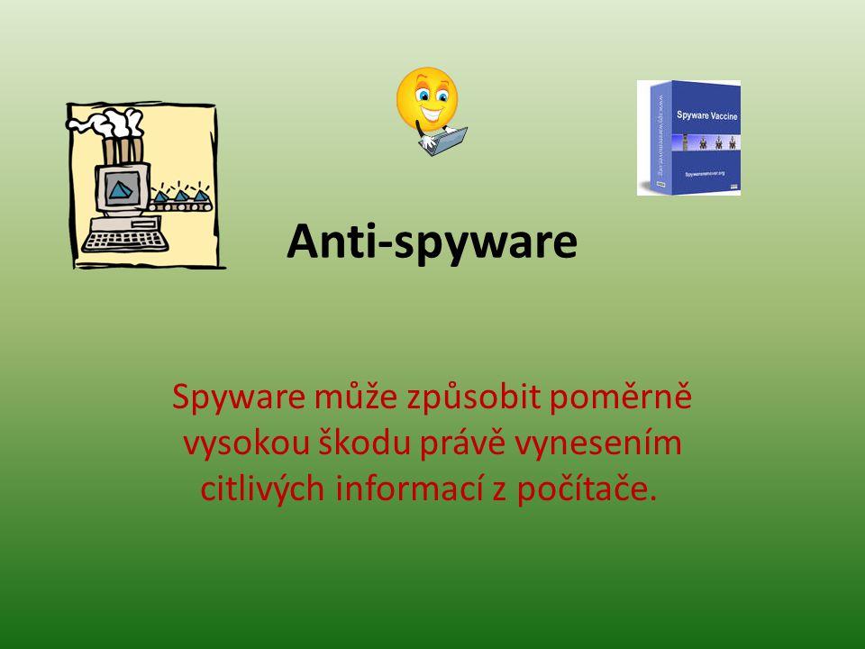 Anti-spyware Spyware může způsobit poměrně vysokou škodu právě vynesením citlivých informací z počítače.