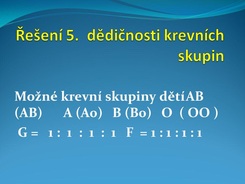 Možné krevní skupiny dětíAB (AB)A (A0)B (B0)O ( OO ) G = 1 : 1 : 1 : 1 F = 1 : 1 : 1 : 1