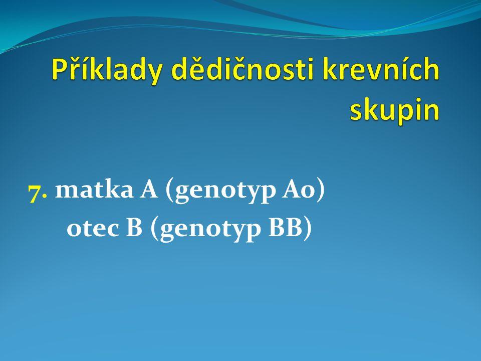 7. matka A (genotyp A0) otec B (genotyp BB)