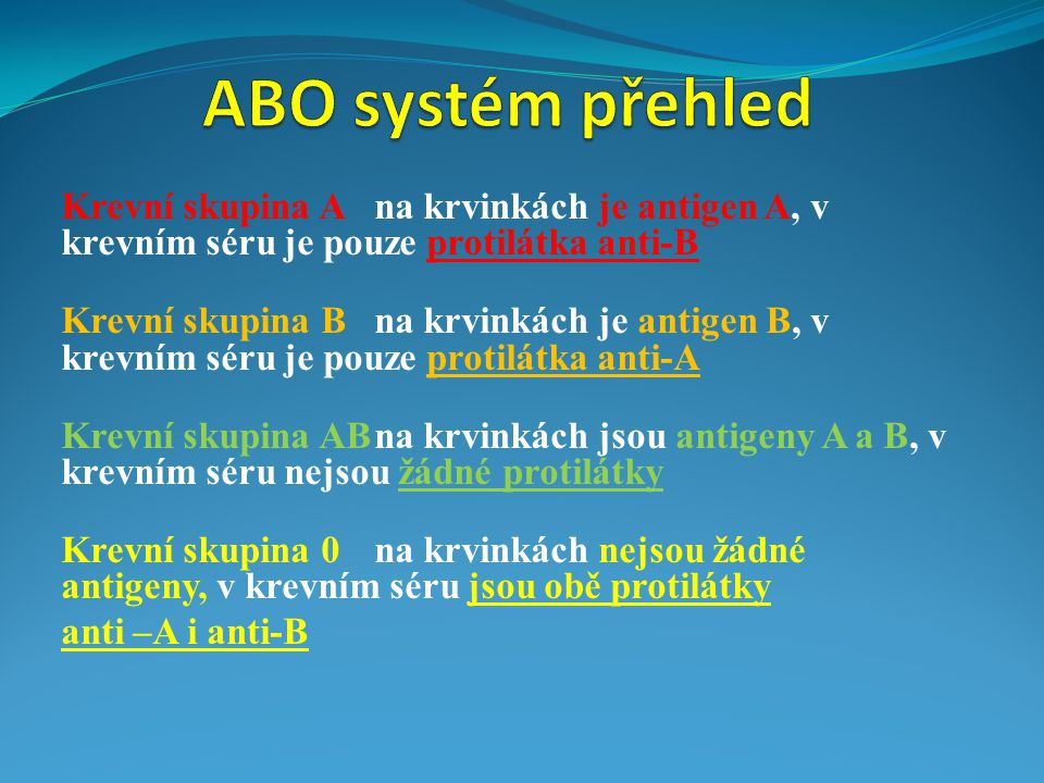 Krevní skupina Ana krvinkách je antigen A, v krevním séru je pouze protilátka anti-B Krevní skupina Bna krvinkách je antigen B, v krevním séru je pouz