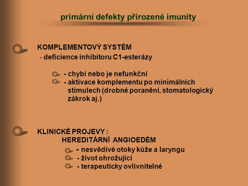 KOMPLEMENTOVÝ SYSTÉM - deficience inhibitoru C1-esterázy - chybí nebo je nefunkční - aktivace komplementu po minimálních stimulech (drobné poranění, s