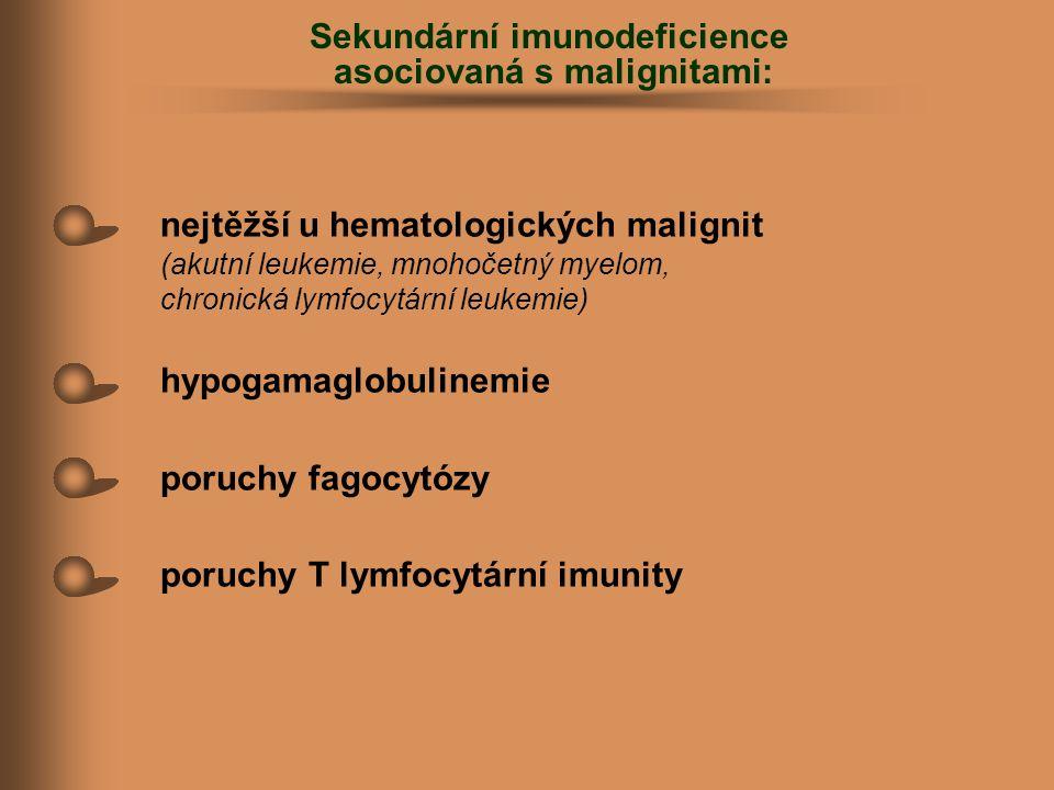 nejtěžší u hematologických malignit (akutní leukemie, mnohočetný myelom, chronická lymfocytární leukemie) hypogamaglobulinemie poruchy fagocytózy poru