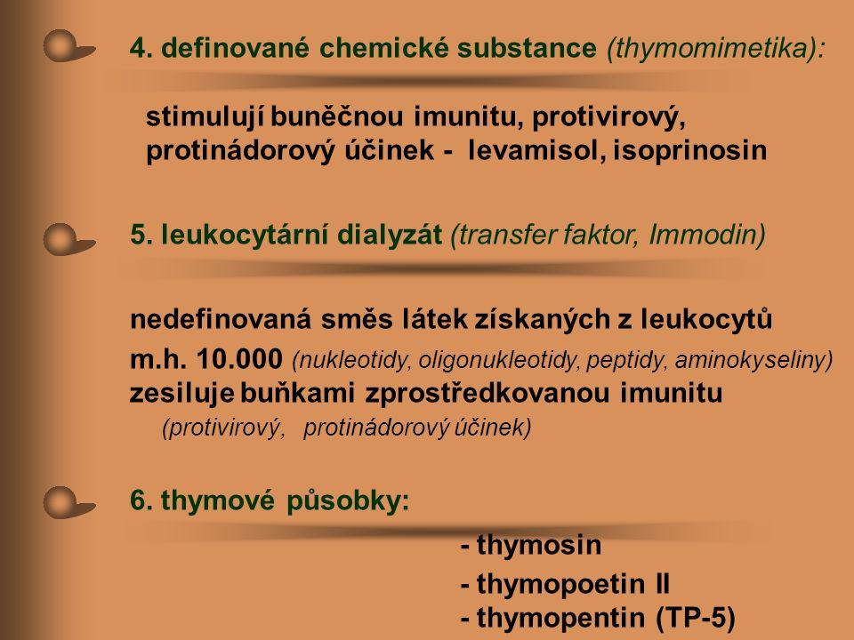 4. definované chemické substance (thymomimetika): stimulují buněčnou imunitu, protivirový, protinádorový účinek - levamisol, isoprinosin 5. leukocytár