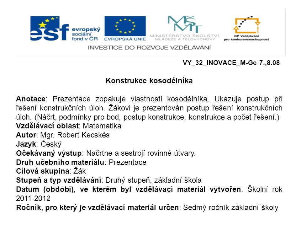 VY_32_INOVACE_M-Ge 7.,8.08 Konstrukce kosodélníka Anotace: Prezentace zopakuje vlastnosti kosodélníka. Ukazuje postup při řešení konstrukčních úloh. Ž