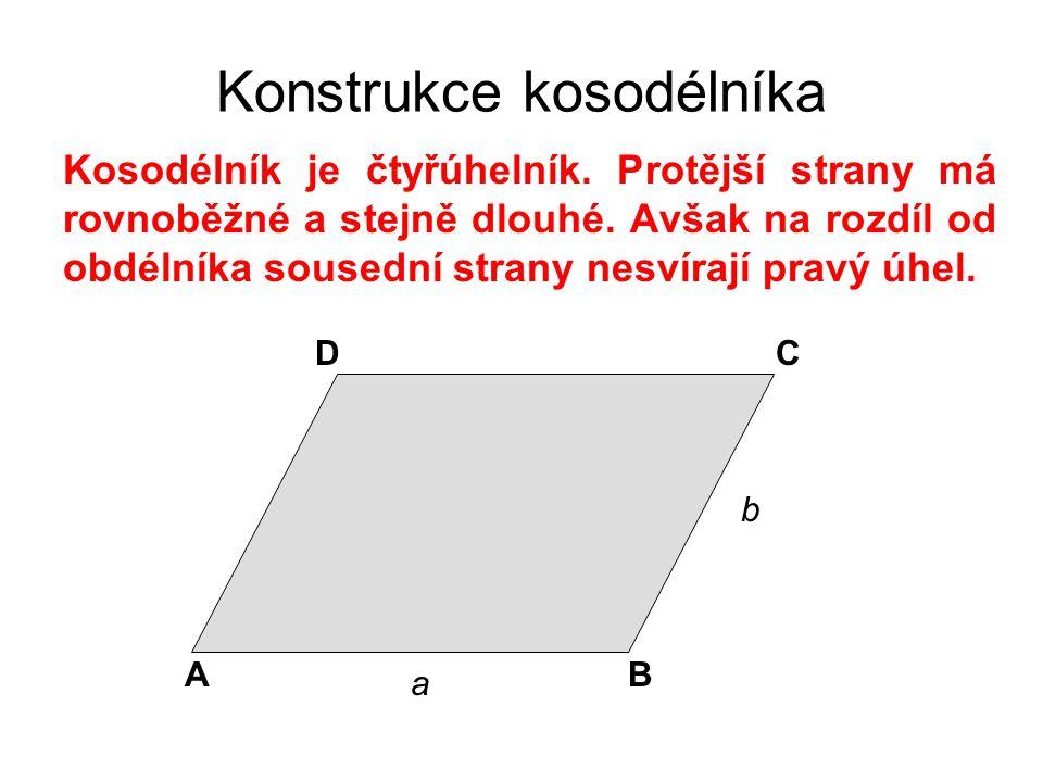 Konstrukce kosodélníka Kosodélník je čtyřúhelník. Protější strany má rovnoběžné a stejně dlouhé. Avšak na rozdíl od obdélníka sousední strany nesvíraj