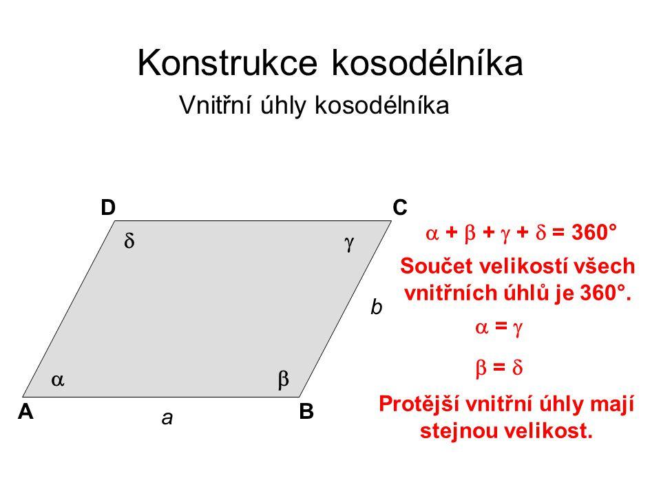 a b AB CD Konstrukce kosodélníka Vnitřní úhly kosodélníka Součet velikostí všech vnitřních úhlů je 360°.      +  +  +  = 360°  =   =  Prot