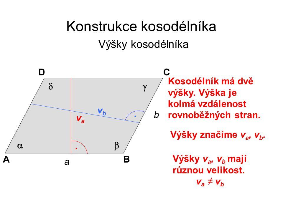 a b AB CD     Konstrukce kosodélníka Výšky kosodélníka Kosodélník má dvě výšky. Výška je kolmá vzdálenost rovnoběžných stran. Výšky značíme v a, v