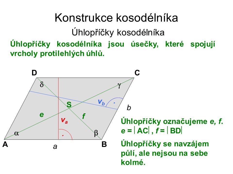 Konstrukce kosodélníka Úhlopříčky kosodélníka Úhlopříčky kosodélníka jsou úsečky, které spojují vrcholy protilehlých úhlů. Úhlopříčky označujeme e, f.