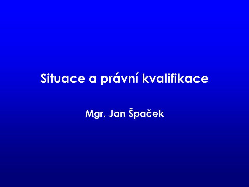 Situace a právní kvalifikace Mgr. Jan Špaček