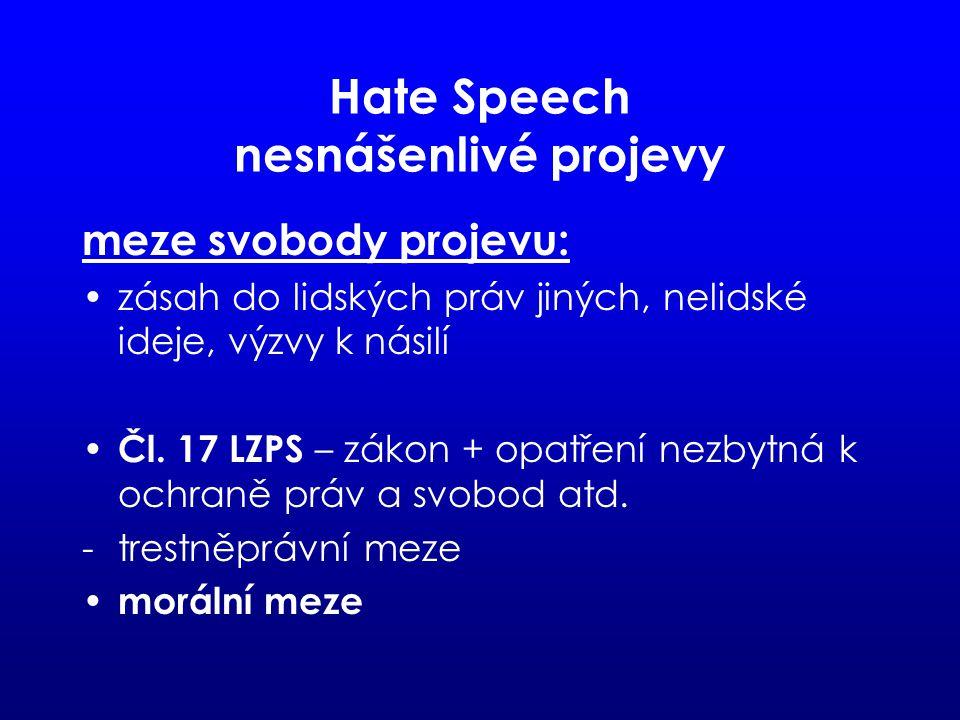 Hate Speech nesnášenlivé projevy meze svobody projevu: zásah do lidských práv jiných, nelidské ideje, výzvy k násilí Čl.