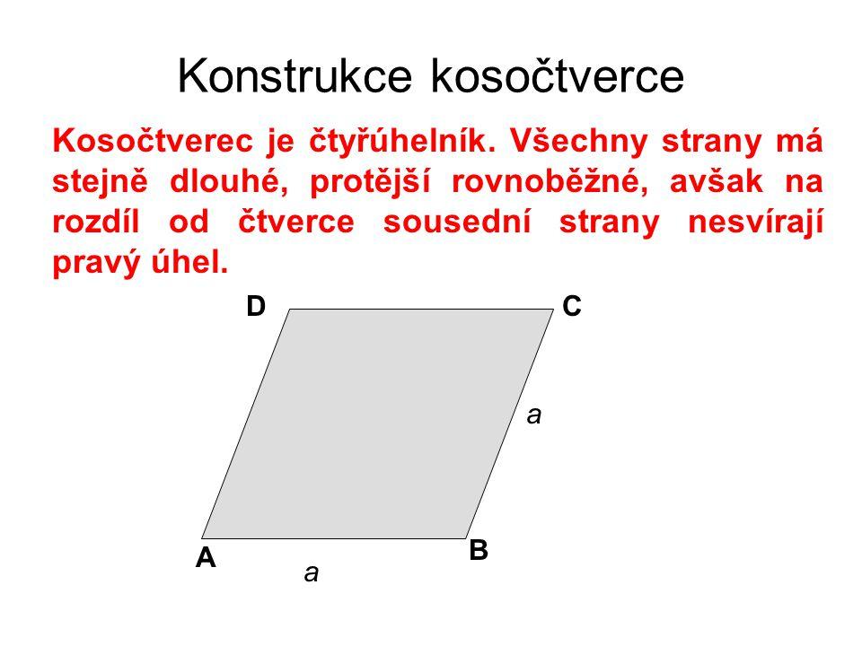 Konstrukce kosočtverce Kosočtverec je čtyřúhelník. Všechny strany má stejně dlouhé, protější rovnoběžné, avšak na rozdíl od čtverce sousední strany ne