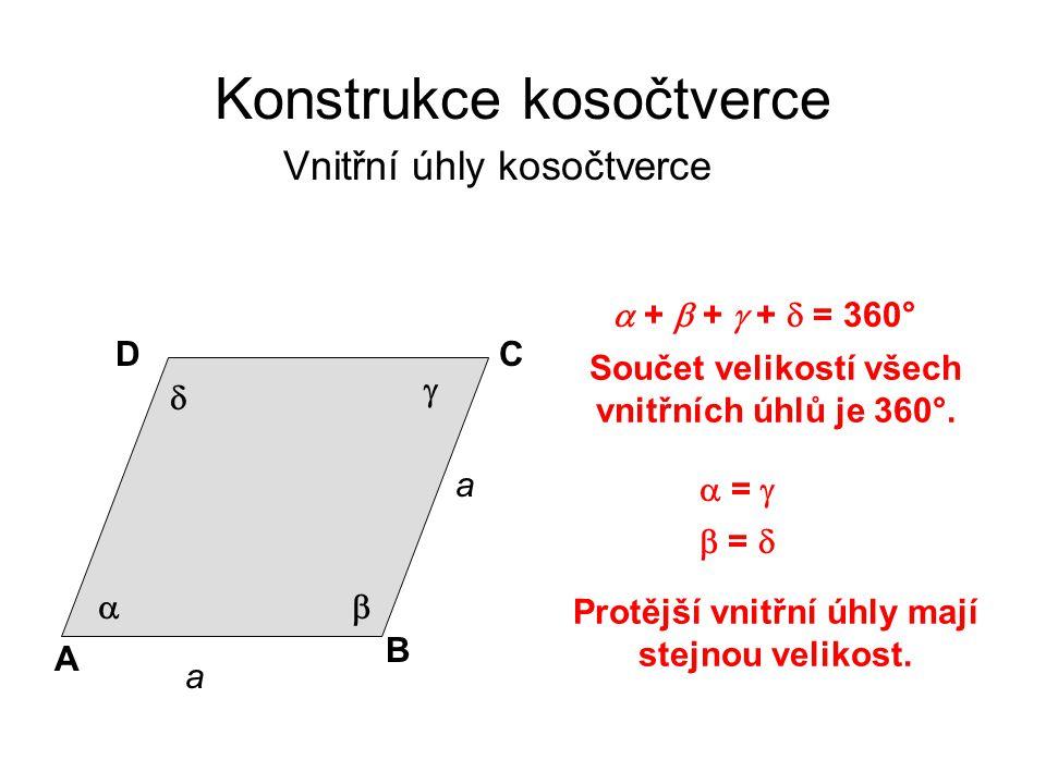 a a A B CD Konstrukce kosočtverce Vnitřní úhly kosočtverce Součet velikostí všech vnitřních úhlů je 360°.      +  +  +  = 360°  =   =  Pro