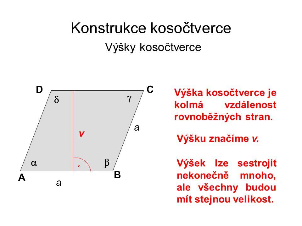 Konstrukce kosočtverce Výšky kosočtverce Výška kosočtverce je kolmá vzdálenost rovnoběžných stran. a a A B CD     Výšku značíme v. v  Výšek lze s