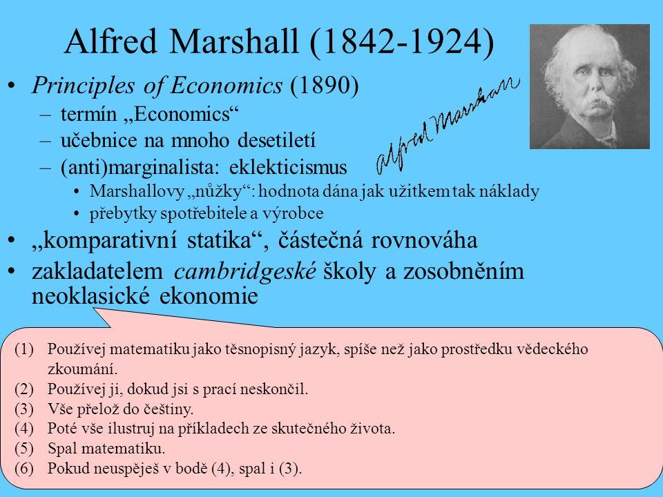 "Alfred Marshall (1842-1924) Principles of Economics (1890) –termín ""Economics"" –učebnice na mnoho desetiletí –(anti)marginalista: eklekticismus Marsha"