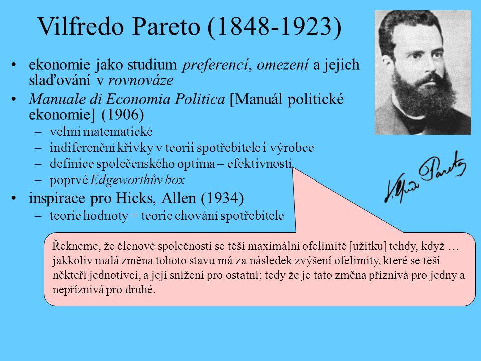 Vilfredo Pareto (1848-1923) ekonomie jako studium preferencí, omezení a jejich slaďování v rovnováze Manuale di Economia Politica [Manuál politické ek