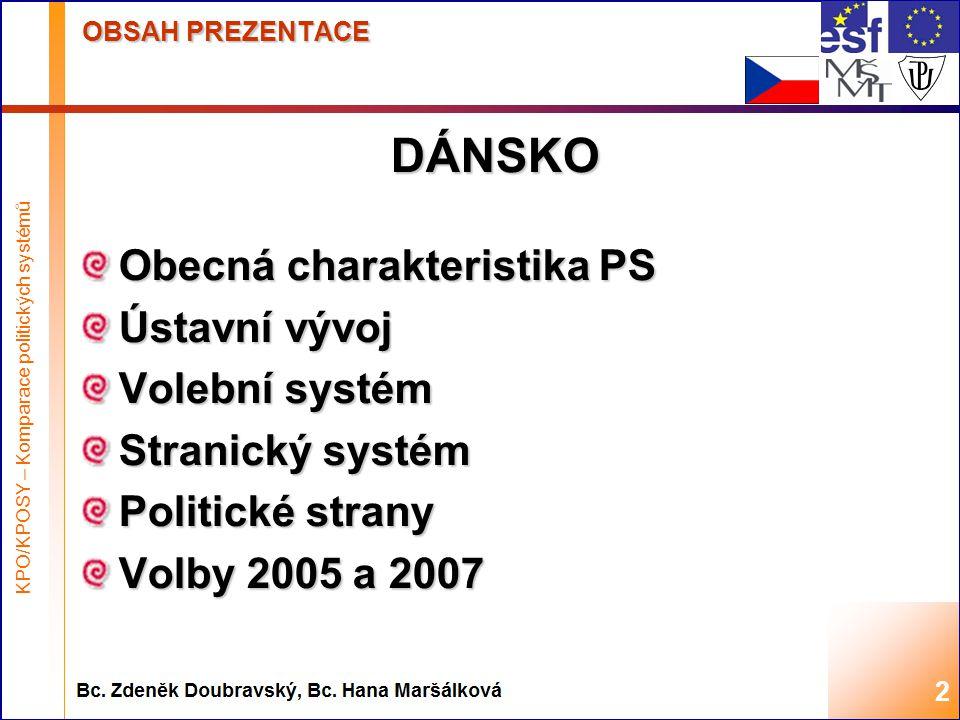 Highest academic title and first + last name of teacher, 2008 OBECNÁ CHARAKTERISTIKA PS Dánské království Dánské království konstituční monarchie parlamentní demokracie unitární stát královna: Markéta II.