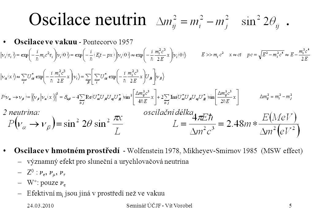Oscilace neutrin. Oscilace ve vakuu - Pontecorvo 1957 24.03.2010Seminář ÚČJF - Vít Vorobel5 Oscilace v hmotném prostředí - Wolfenstein 1978, Mikheyev-