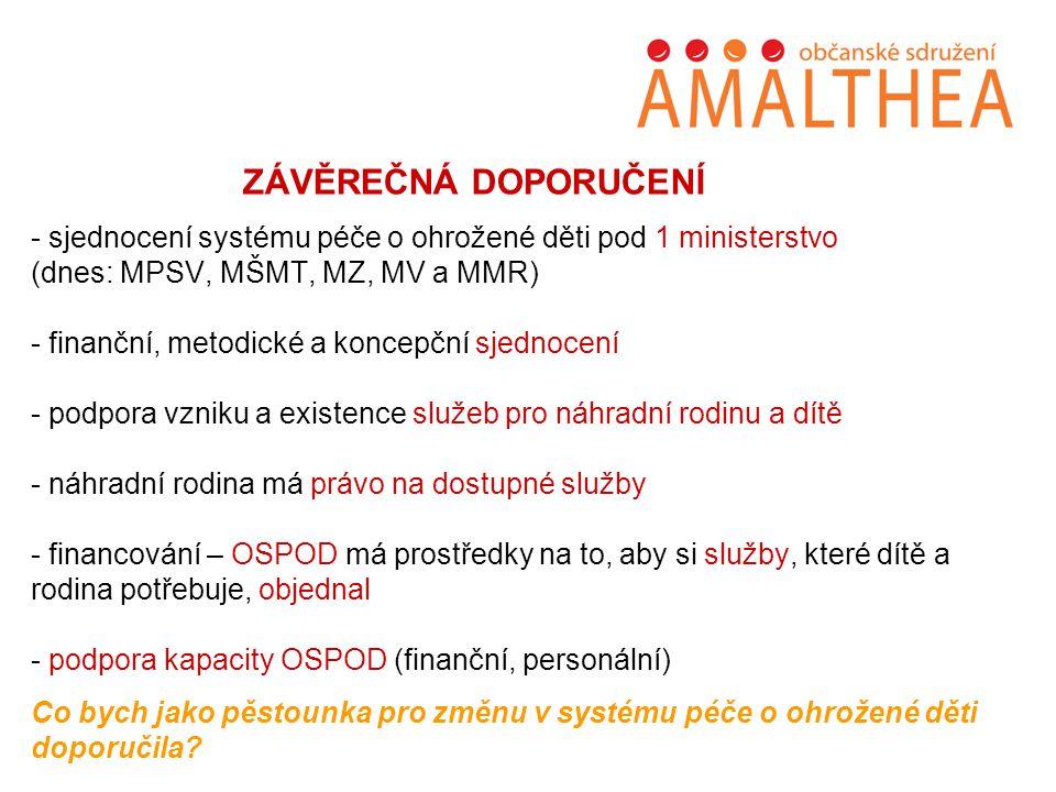 ZÁVĚREČNÁ DOPORUČENÍ - sjednocení systému péče o ohrožené děti pod 1 ministerstvo (dnes: MPSV, MŠMT, MZ, MV a MMR) - finanční, metodické a koncepční s