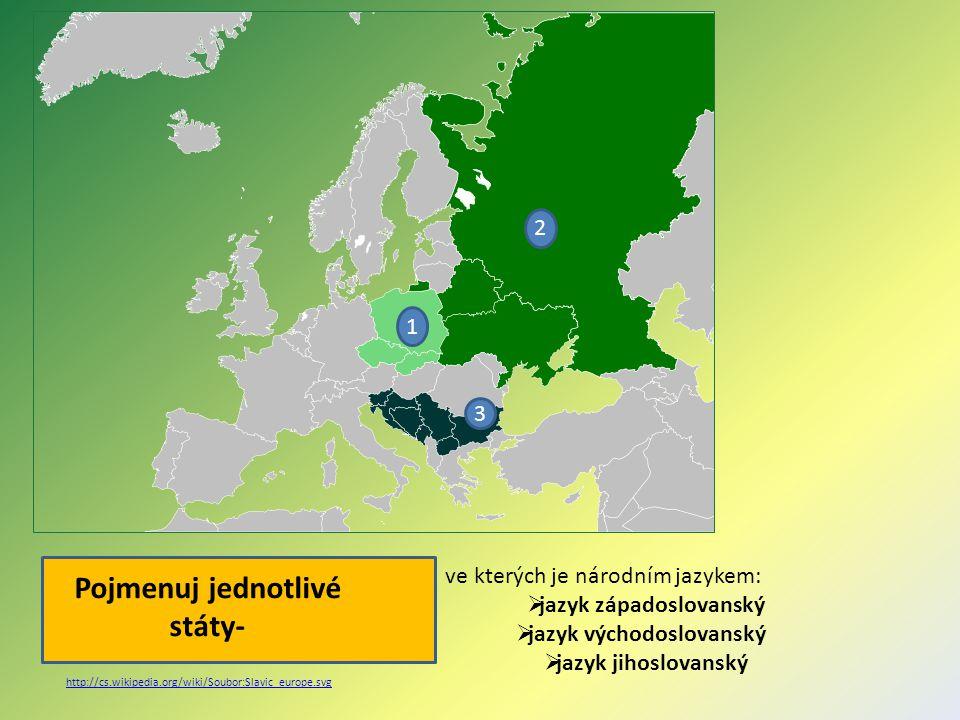 http://cs.wikipedia.org/wiki/Soubor:Slavic_europe.svg ve kterých je národním jazykem:  jazyk západoslovanský  jazyk východoslovanský  jazyk jihoslo