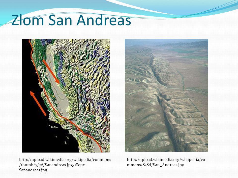Zlom San Andreas http://upload.wikimedia.org/wikipedia/commons /thumb/7/76/Sanandreas.jpg/180px- Sanandreas.jpg http://upload.wikimedia.org/wikipedia/