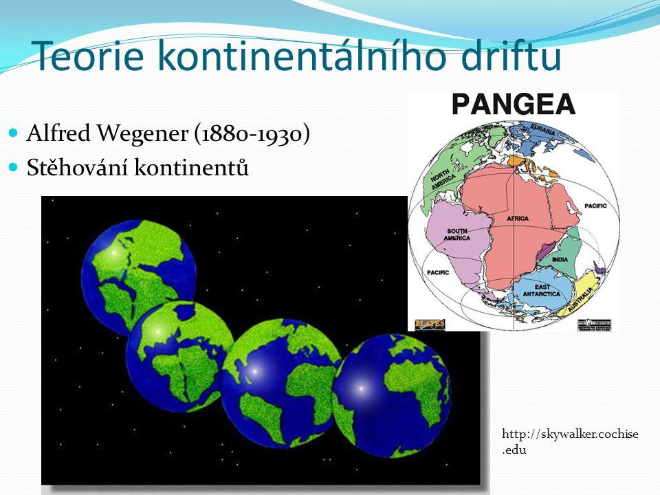 Teorie kontinentálního driftu Alfred Wegener (1880-1930) Stěhování kontinentů http://skywalker.cochise.edu
