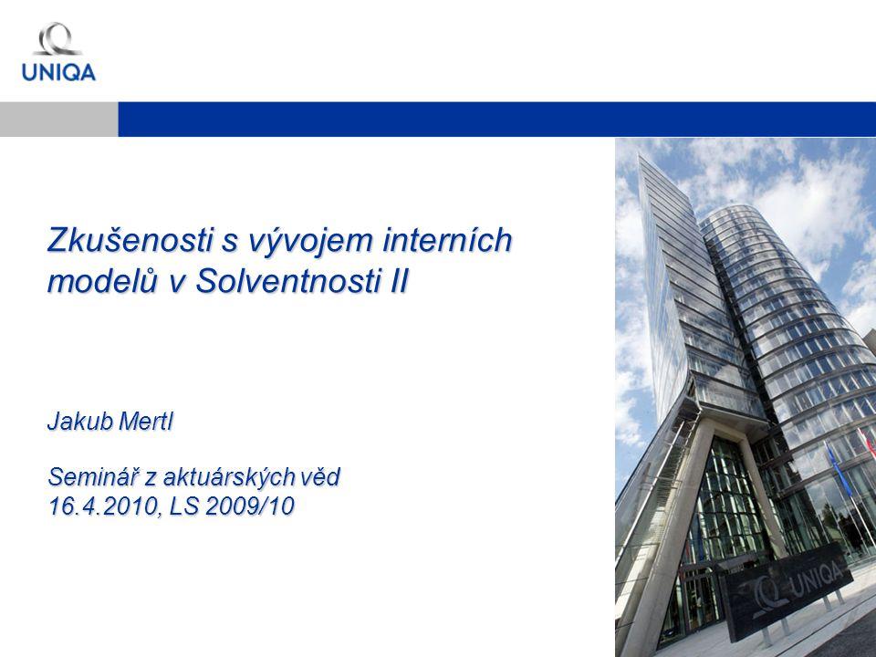 Zkušenosti s vývojem interních modelů v Solventnosti II Jakub Mertl Seminář z aktuárských věd 16.4.2010, LS 2009/10