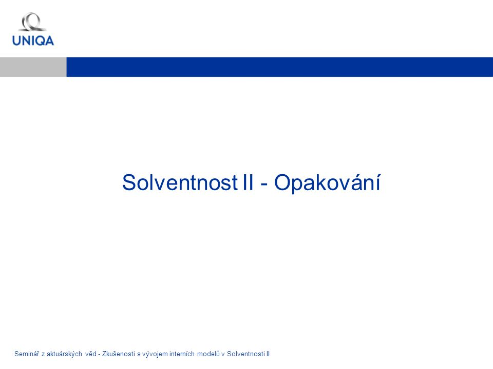 Solventnost II - Opakování Seminář z aktuárských věd - Zkušenosti s vývojem interních modelů v Solventnosti II