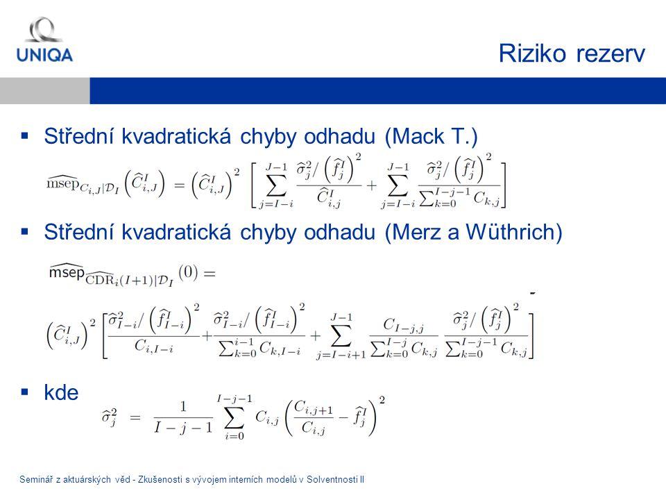 Riziko rezerv  Střední kvadratická chyby odhadu (Mack T.)  Střední kvadratická chyby odhadu (Merz a Wüthrich)  kde Seminář z aktuárských věd - Zkušenosti s vývojem interních modelů v Solventnosti II