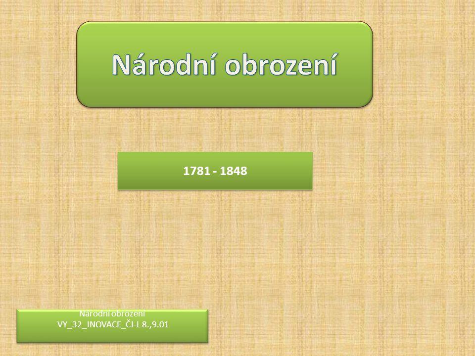 Národní obrození VY_32_INOVACE_ČJ-L 8.,9.01 Národní obrození VY_32_INOVACE_ČJ-L 8.,9.01 1781 - 1848