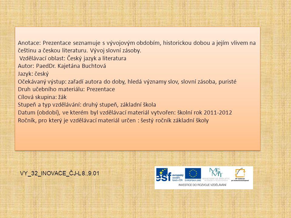Anotace: Prezentace seznamuje s vývojovým obdobím, historickou dobou a jejím vlivem na češtinu a českou literaturu. Vývoj slovní zásoby. Vzdělávací ob
