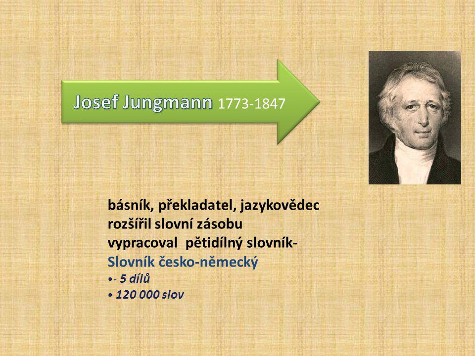 básník, překladatel, jazykovědec rozšířil slovní zásobu vypracoval pětidílný slovník- Slovník česko-německý - 5 dílů 120 000 slov
