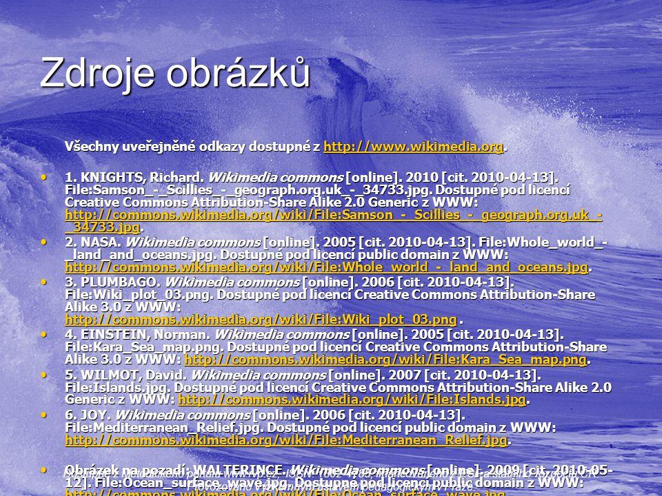 Zdroje obrázků Všechny uveřejněné odkazy dostupné z http://www.wikimedia.org. http://www.wikimedia.org 1. KNIGHTS, Richard. Wikimedia commons [online]