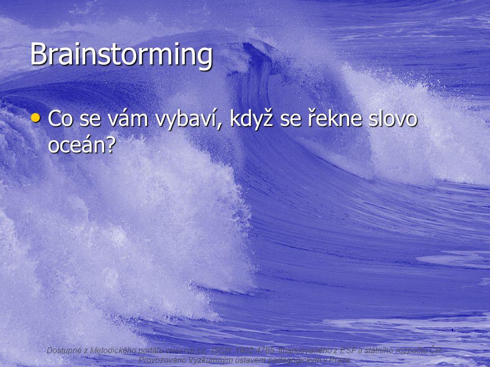Brainstorming Co se vám vybaví, když se řekne slovo oceán? Co se vám vybaví, když se řekne slovo oceán? Dostupné z Metodického portálu www.rvp.cz, ISS