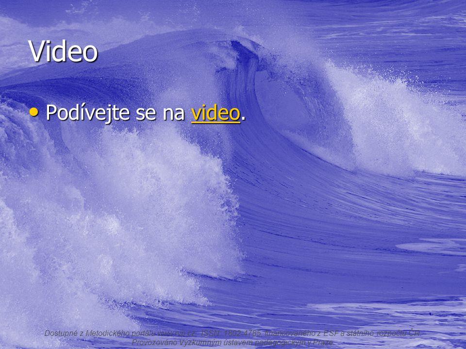 Video Podívejte se na video. Podívejte se na video.video Dostupné z Metodického portálu www.rvp.cz, ISSN: 1802-4785, financovaného z ESF a státního ro