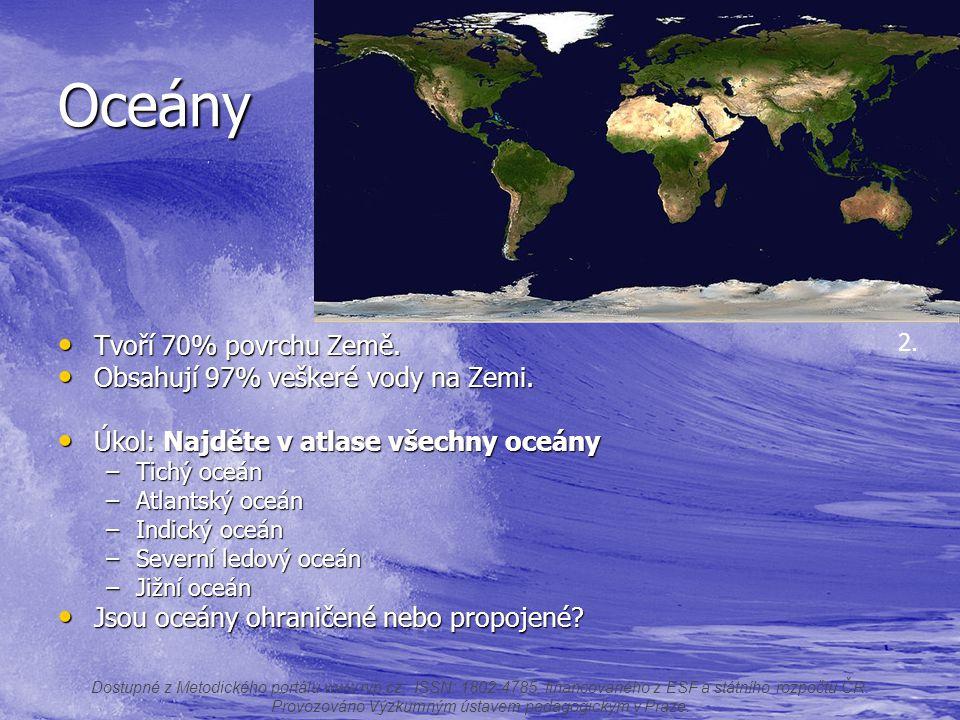 Oceány Tvoří 70% povrchu Země. Tvoří 70% povrchu Země. Obsahují 97% veškeré vody na Zemi. Obsahují 97% veškeré vody na Zemi. Úkol: Najděte v atlase vš