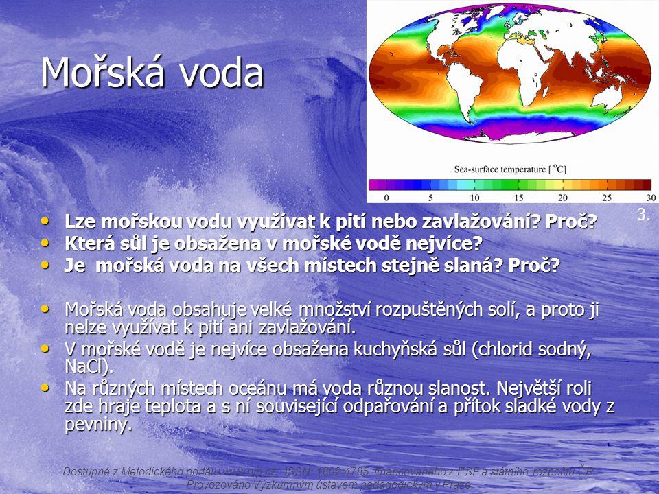 Mořská voda Lze mořskou vodu využívat k pití nebo zavlažování? Proč? Lze mořskou vodu využívat k pití nebo zavlažování? Proč? Která sůl je obsažena v