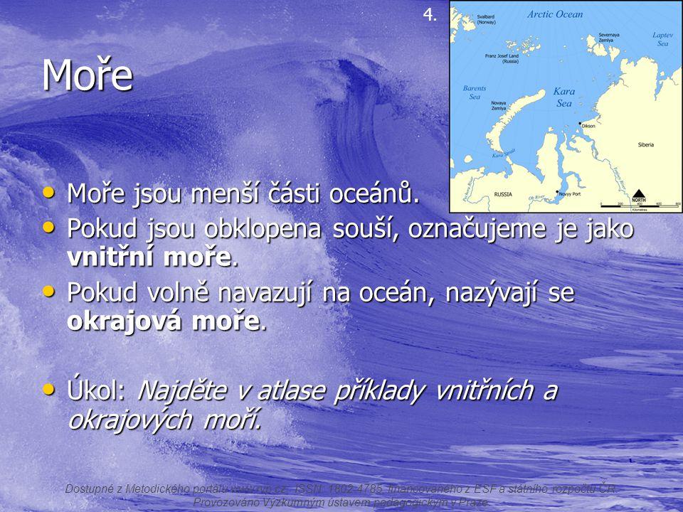 Moře Moře jsou menší části oceánů. Moře jsou menší části oceánů. Pokud jsou obklopena souší, označujeme je jako vnitřní moře. Pokud jsou obklopena sou