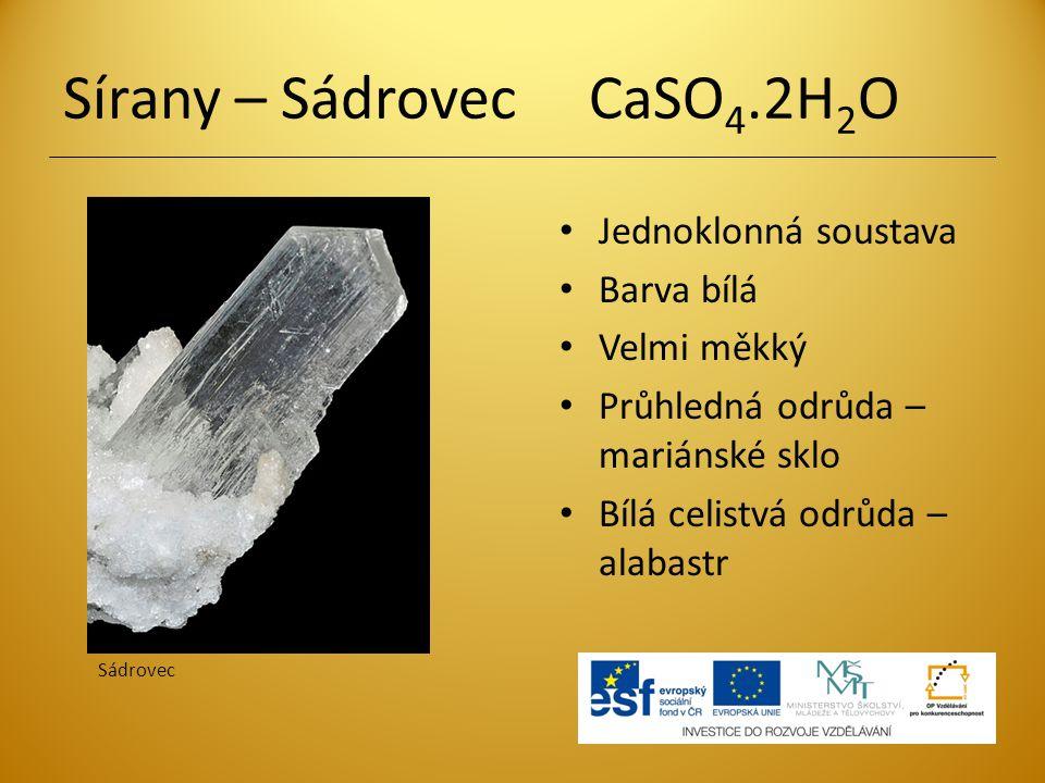 Sírany – Sádrovec CaSO 4.2H 2 O Jednoklonná soustava Barva bílá Velmi měkký Průhledná odrůda – mariánské sklo Bílá celistvá odrůda – alabastr Sádrovec
