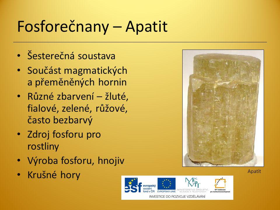 Fosforečnany – Apatit Šesterečná soustava Součást magmatických a přeměněných hornin Různé zbarvení – žluté, fialové, zelené, růžové, často bezbarvý Zd