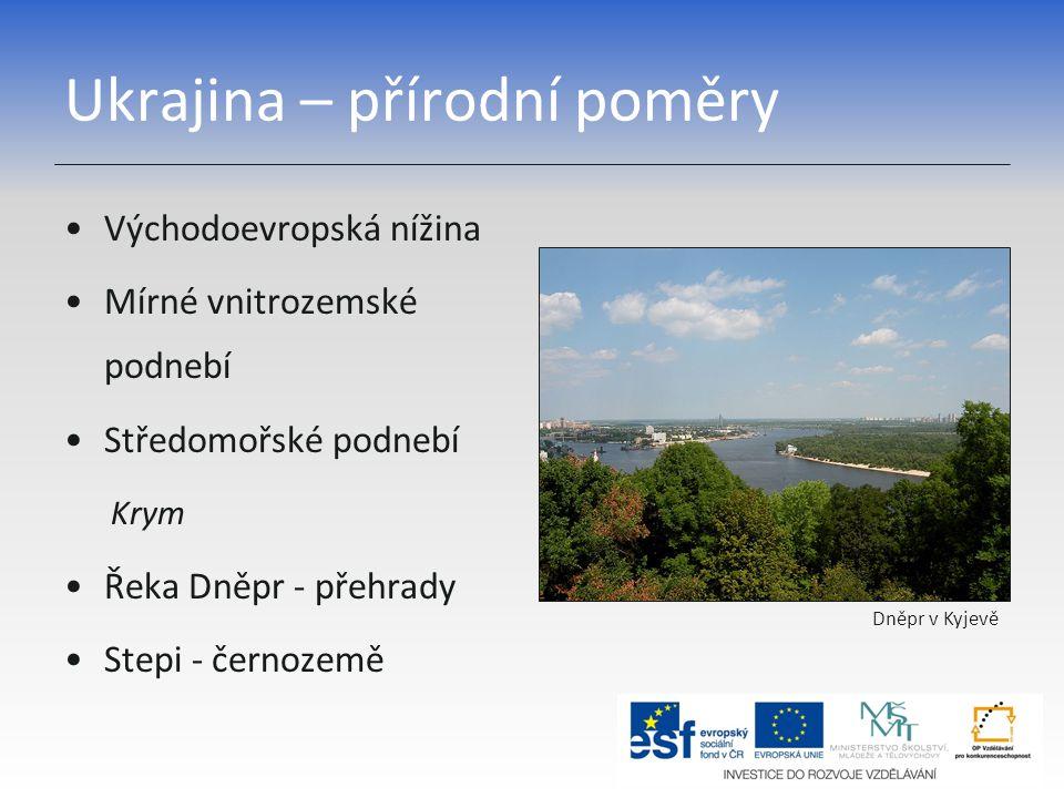 Ukrajina – přírodní poměry Východoevropská nížina Mírné vnitrozemské podnebí Středomořské podnebí Krym Řeka Dněpr - přehrady Stepi - černozemě Dněpr v