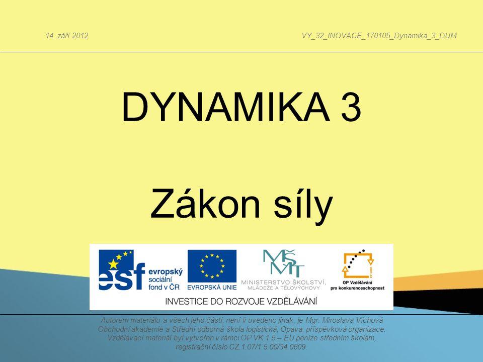 DYNAMIKA 3 Zákon síly Autorem materiálu a všech jeho částí, není-li uvedeno jinak, je Mgr. Miroslava Víchová Obchodní akademie a Střední odborná škola