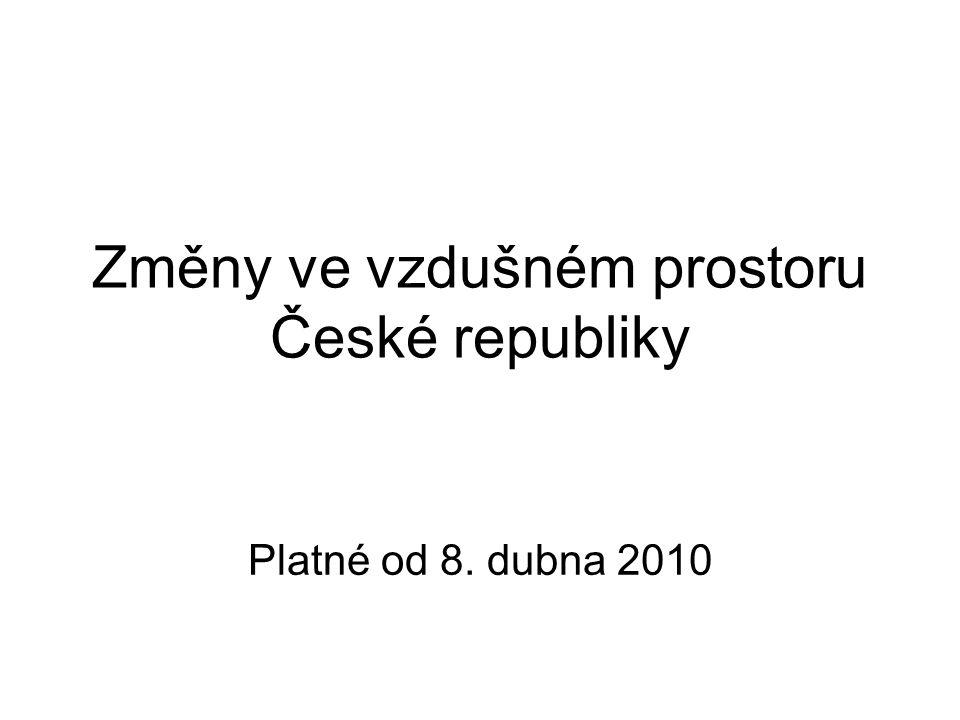 Změny ve vzdušném prostoru České republiky Platné od 8. dubna 2010
