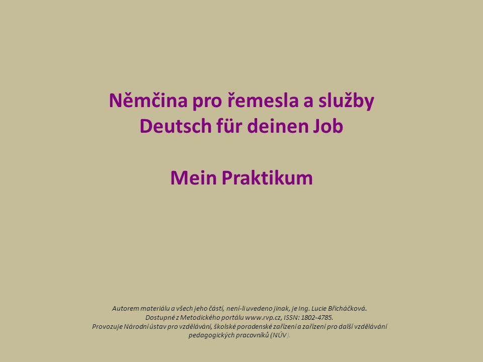 Němčina pro řemesla a služby Deutsch für deinen Job Mein Praktikum Autorem materiálu a všech jeho částí, není-li uvedeno jinak, je Ing. Lucie Břicháčk