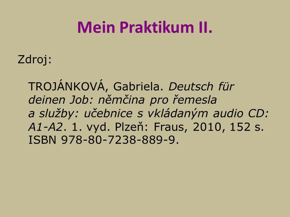 Mein Praktikum II. Zdroj: TROJÁNKOVÁ, Gabriela. Deutsch für deinen Job: němčina pro řemesla a služby: učebnice s vkládaným audio CD: A1-A2. 1. vyd. Pl