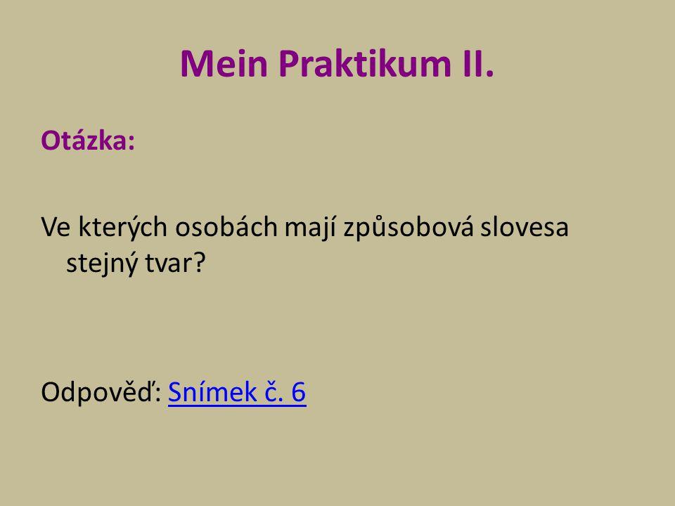 Mein Praktikum II. Otázka: Ve kterých osobách mají způsobová slovesa stejný tvar? Odpověď: Snímek č. 6Snímek č. 6